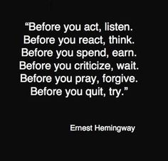 ernest hemingway quote listen think earn wait forgive try so true