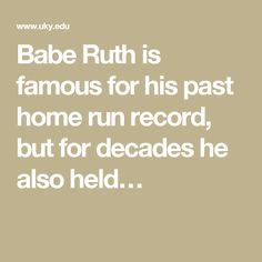 Babe Ruth is famous for his past home run record, but for decades he also held…