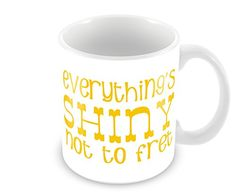 Geek Details Everything's Shiny Not to Fret Coffee Mug, 11 oz, White Geek Details http://www.amazon.com/dp/B00LDYISGK/ref=cm_sw_r_pi_dp_e3U-wb0JRXW42