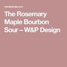 The Rosemary Maple Bourbon Sour – W&P Design