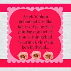 As ek ń blom gehad ht Afrikaans, Life Quotes, As, Bloom, Wisdom, Words, South Africa, Frame, Quotes About Life