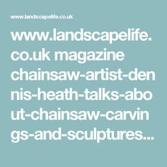 www.landscapelife.co.uk magazine chainsaw-artist-dennis-heath-talks-about-chainsaw-carvings-and-sculptures.html