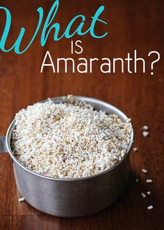 "What is Amaranth? Amaranth is a tiny gluten-free ""super-grain"" that's packed with protein. You can pop it like popcorn!"