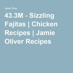 43.3M - Sizzling Fajitas | Chicken Recipes | Jamie Oliver Recipes