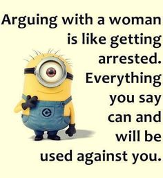 Arguing with a woman is like getting arrested