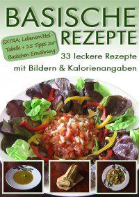 Basische Rezepte - 33 leckere Rezepte mit Bildern & Kalorienangaben - Mel Teske #Essen #Kochbuch #Fitness http://www.epubli.de/shop/buch/Basische-Rezepte-Mel-Teske-9783844204766/7641