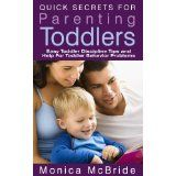 Parenting Books Guide: Quick Secrets for Parenting Toddlers, Easy Toddler Discipline Tips and Help for Toddler Behavior Problems (Kindle Edition)By Monica McBride