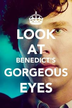 his eyes. OH YES.  <= I COULDN'T AGREE MORE!! #BenedictCumberbatch