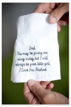 Handkerchief with a message to Dad. I love this idea.  My Dad will definitely be a wreck.