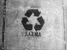 Karma - what comes around, goes around...you get what you give.
