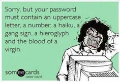 Sorry, but your password must contain...