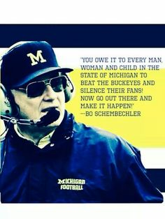 ***too bad for U of M it hasn't happened in recent years. How long will it take? Michigan Wolverines Football, U Of M Football, Michigan Athletics, Football Quotes, College Football Teams, University Of Michigan, Michigan Quotes, Bo Schembechler, Michigan Go Blue