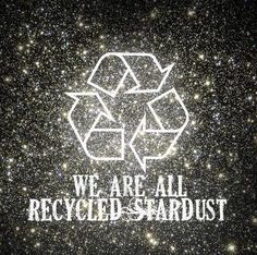 """We are all recycled stardust"" A quote, obviously, but one of those things that when you think about it, you find that the truth of it is beautiful. Pantheism, E Mc2, Powerful Images, We Are The World, Inspire Me, Wise Words, Wise Sayings, Decir No, Spirituality"