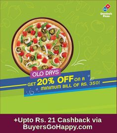 Get 20% off on Rs. 350 on #Domino's #Pizza + Upto Rs. 21 Cashback via #Buyersgohappy.com https://goo.gl/NFK49Z