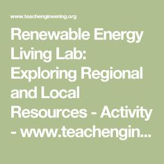 Renewable Energy Living Lab: Exploring Regional and Local Resources - Activity - www.teachengineering.org