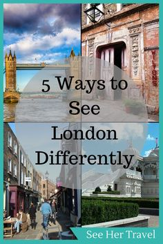 Know London? Think again! Here are 5 ways to see London differently and explore a city with changing faces, neighbourhoods and vibes!