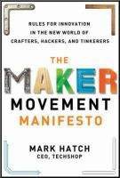 The maker movement manifesto : rules for innovation in the new world of crafters, hackers, and tinkerers