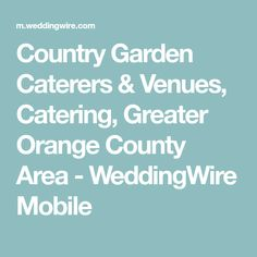 Country Garden Caterers & Venues, Catering, Greater Orange County Area - WeddingWire Mobile