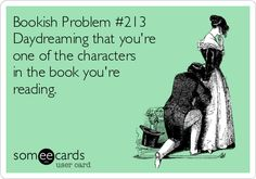 Bookish Problem #213  Daydreaming that you're  one of the characters  in the book you're  reading. Reader Problems, Book Nerd Problems, Bookworm Problems, Crush Problems, Book Memes, Book Quotes, Humor Quotes, Book Hangover, Lus