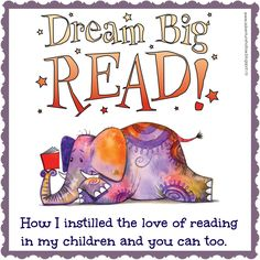 Dreaming Big. How To Instill a Love of Reading in Your Children. | Adventure Hollow
