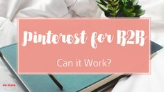 Can Pinterest Work for B2B Businesses? rite.ly/jiOq