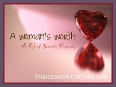 `A WOMAN'S WORTH | 11-16-2011 - A Woman's Worth ~ Relief Society Activity