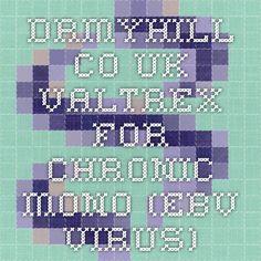 drmyhill.co.uk Valtrex for Chronic Mono (EBV Virus)
