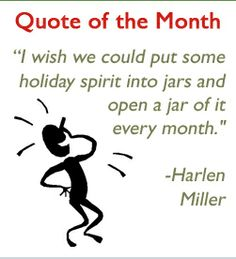"""""""I wish we could put some holiday spirit into jars and open a jar of it every month."""" - Harlen Miller"""