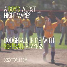 A boy's worst nightmare? Dodgeball in P.E. with #softball players. 33softball.com