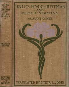 Coppee--Francois--Tales for Christmas and Other Seasons--Little Brown, 1901