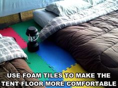 Use interlocking foam panels on the tent floor to make it more comfortable. Your feet will thank you!