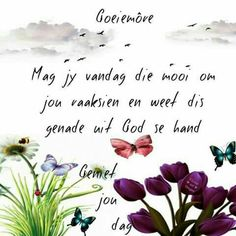 Discover recipes, home ideas, style inspiration and other ideas to try. Morning Blessings, Good Morning Wishes, Good Morning Quotes, Morning Inspirational Quotes, Inspirational Thoughts, Lekker Dag, Evening Greetings, Goeie More, Afrikaanse Quotes