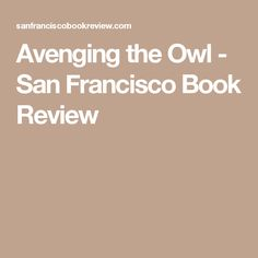 A wonderful review of my middle-grade novel, Avenging the Owl, in San Francisco Book Review.