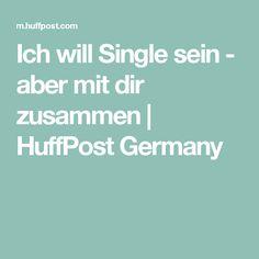 Ich will Single sein - aber mit dir zusammen | HuffPost Germany