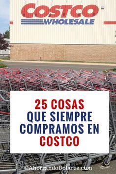 Estas son 25 cosas que siempre compramos en la tienda de Costco. Tips de ahorros para el hogar. Ideas para ahorrar en Costco.