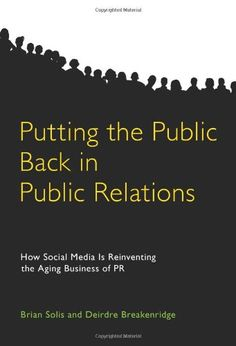 Putting the Public Back in Public Relations: How Social Media Is Reinventing the Aging Business of PR by Brian Solis http://www.amazon.com/dp/0137150695/ref=cm_sw_r_pi_dp_NKynub1HTTEHM
