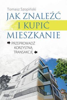 """Jak znaleźć i kupić mieszkanie / Tomasz Szopiński  Ebook """"Jak znaleźć i kupić mieszkanie."""" Praktyczny przewodnik, który wyjaśni jak poruszać się po rynku małych nieruchomości i znaleźć sobie najlepsze mieszkanie. Poznaj mało znane sekrety pośredników nieruchomości."""