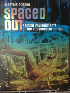 Spaced Out: Radical Environments of the Psychedelic Sixties