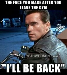 Arnold Schwarzenegger Confirms Hell Be Back as The Terminator in Terminator 5 - Terminator Funny - Gym humor.I'll be back! The post Arnold Schwarzenegger Confirms Hell Be Back as The Terminator in Terminator 5 appeared first on Gag Dad. Fitness Workouts, Humour Fitness, Gym Humour, Fitness Motivation, Fit Girl Motivation, Fitness Quotes, Fun Workouts, Funny Fitness, Fitness Fun