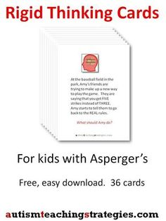 Kids with Asperger's and other autism spectrum disorders often try to make their world more predictable and coherent by being rigid. These cards are designed to increase their awareness of flexibility and its role in social interaction. Download them and cut them out. This was pinned by pinterest.com/joelshaul/ . Follow all our boards.