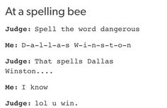 That would be me at a spelling bee......