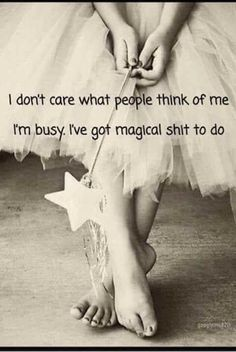 Afbeeldingsresultaat voor i don't care what people think of me, i'am busy. i've got magical shit to do Great Quotes, Me Quotes, Motivational Quotes, Funny Quotes, Inspirational Quotes, Affirmations, I Don't Care, Think Of Me, Life Lessons