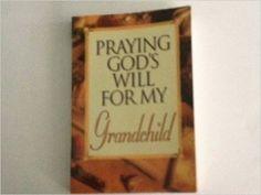 Praying God's Will for My Grandchild: Lee Roberts: 9780785279198: Amazon.com: Books