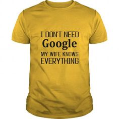 I don't need Google My Wife Knows Everything, funny Husband and Intelligent Wife Custom T shirt #sunfrogshirt #google #AUTISM
