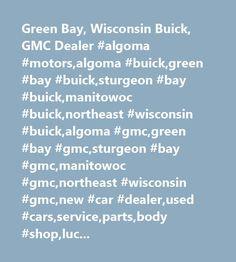 Green Bay, Wisconsin Buick, GMC Dealer #algoma #motors,algoma #buick,green #bay #buick,sturgeon #bay #buick,manitowoc #buick,northeast #wisconsin #buick,algoma #gmc,green #bay #gmc,sturgeon #bay #gmc,manitowoc #gmc,northeast #wisconsin #gmc,new #car #dealer,used #cars,service,parts,body #shop,lucerne,lacrosse,enclave,sierra,envoy…