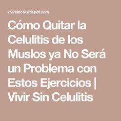 Cómo Quitar la Celulitis de los Muslos ya No Será un Problema con Estos Ejercicios | Vivir Sin Celulitis