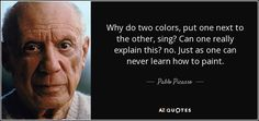 Why do two colors, put one next to the other, sing? Can one really explain this? no. Just as one can never learn how to paint. Pablo Picasso #pablopicasso #Picasso #art #artist #color #colour #colorful #colourful #colorfullife #lcolourfullife #livelife #livelifeincolor #bold #vibrant #sing #colorsing #joy #create #imagine #imagination #useyourimagination #seeincolor #creatioin #inspire #inspireme #inspireothers #inspiration #inspirational #inspirationalquote