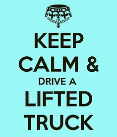 Keep Calm and Drive A Lifted Truck, lalaLoVee lifted DIESEL trucks. If it ain't a diesel, it ain't a truck ❤