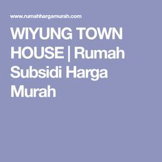 WIYUNG TOWN HOUSE | Rumah Subsidi Harga Murah