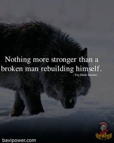 Positive Quotes : QUOTATION – Image : As the quote says – Description Nothing more stronger than a broken man. quotes quotes about life quotes about love quotes for teens quotes for work quotes god quotes motivation Motivation Positive, Positive Quotes, Quotes Motivation, Wise Quotes, Famous Quotes, Quotes On Men, Strong Men Quotes, Motivational Quotes For Men, Being A Man Quotes